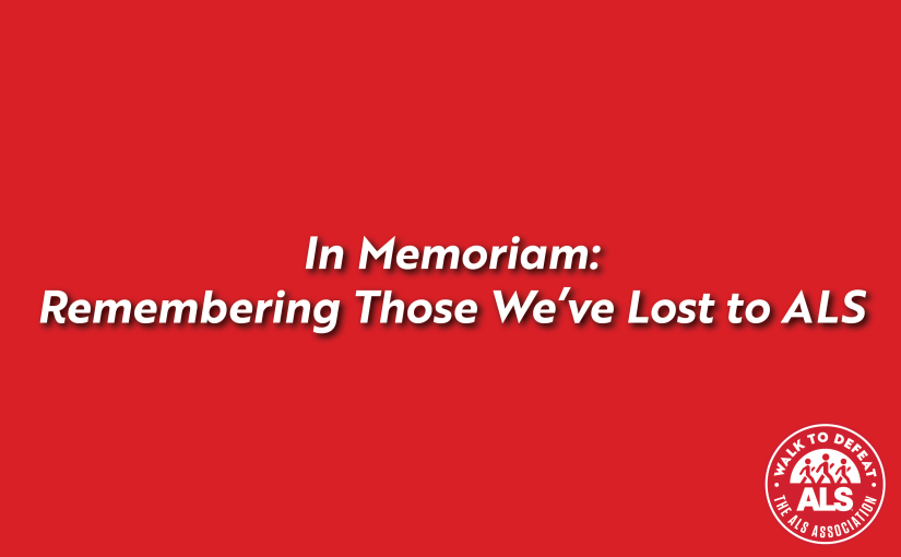 In Memoriam: Remembering Those We've Lost toALS